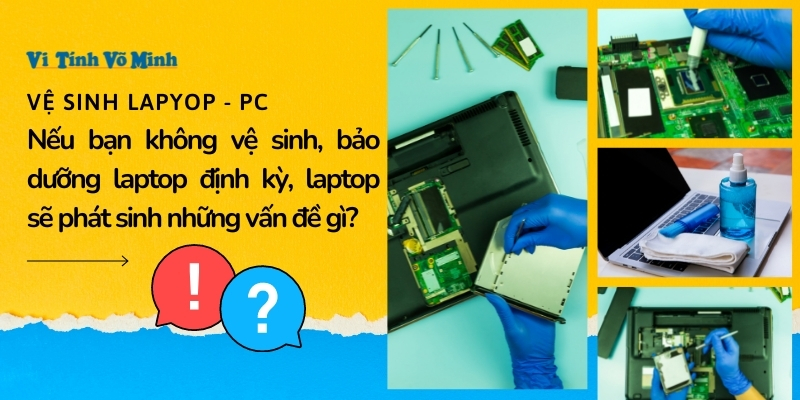 Neu-ban-khong-ve-sinh-bao-duong-laptop-dinh-ky-laptop-se-phat-sinh-nhung-van-de-gi