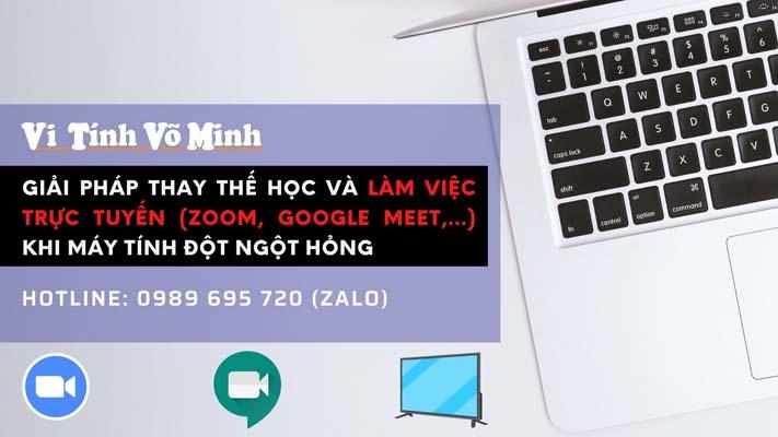 Giai-phap-thay-the-hoc-va-lam-viec-truc-tuyen-Zoom-Google-Meet-khi-may-tinh-dot-ngot-hong