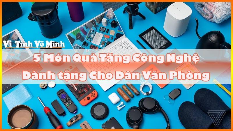 5-Mon-Qua-Tang-Cong-Nghe-Thiet-Thuc-Nhat-Cho-Dan-Van-Phong